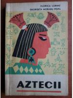 Florica Lorint - Aztecii