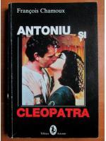 Francois Chamoux - Antoniu si Cleopatra