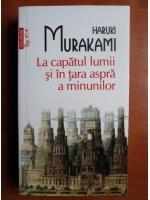 Haruki Murakami - La capatul lumii si in tara aspra a minunilor (Top 10+)