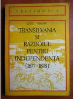 Anticariat: Liviu Maior - Transilvania si razboiul pentru independenta 1877-1878
