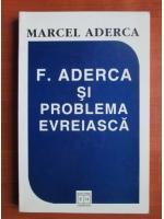 Marcel Aderca - F. Aderca si problema evreiasca