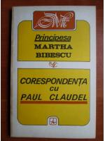 Martha Bibescu - Corespondenta cu Paul Claudel