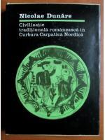 Anticariat: Nicolae Dunare - Civilizatie traditionala romaneasca in Curbura Carpatica Nordica