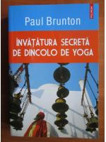 Paul Brunton - Invatatura secreta de dincolo de yoga