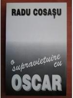Radu Cosasu - O supravietuire cu Oscar