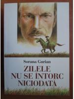 Sorana Gurian - Zilele nu se intorc niciodata (roman)