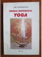 Anticariat: Sri Aurobindo - Bazele sistemului yoga