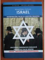 Steve Wohlberg - Renasterea statului Israel. Interpretari false si adevar profetic