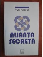 Tad Szulc - Alianta secreta