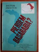Anticariat: Victor Craciun - Pierdem Basarabia?