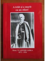 Vladimir Ghika - A trait si a murit ca un sfant!