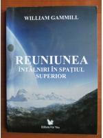 Anticariat: William Gammill - Reuniunea. Intalniri in spatiul superior