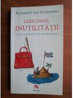Alexander Von Schonburg - Lexiconul inutilitatii. Un mic vademecum al rafinamentului
