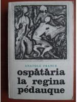 Anatole France - Ospataria la regina Pedauque