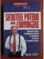 Brian Tracy - Secretele puterii de convingere