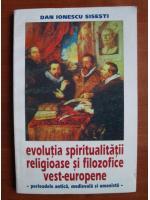 Anticariat: Dan Ionescu Sisesti - Evolutia spiritualitatii religioase si filozofice vest-europene