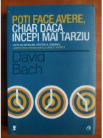 Anticariat: David Bach - Poti face avere, chiar daca incepi mai tarziu