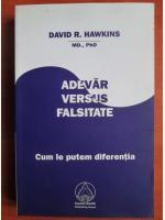 Anticariat: David R. Hawkins - Adevar versus falsitate. Cum le putem diferentia