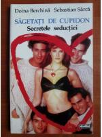 Doina Berchina - Sageti de cupidon. Secretele seductiei
