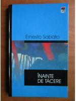 Ernesto Sabato - Inainte de tacere
