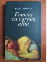 Felix Aderca - Femeia cu carnea alba