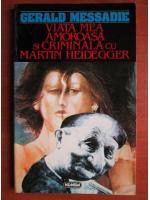 Anticariat: Gerald Messadie - Viata mea amoroasa si criminala cu Martin Heidegger