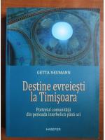 Anticariat: Getta Neumann - Destine evreiesti la Timisoara. Portretul comunitatii din perioada interbelica pana azi