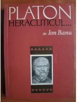 Anticariat: Ion Banu - Platon heracliticul...