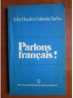 Anticariat: Iulia Hasdeu - Parlons francais!