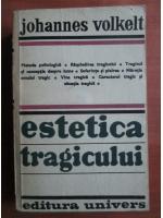 Anticariat: Johannes Volkelt - Estetica tragicului