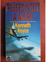 Kenneth Royce - Presedintele a murit
