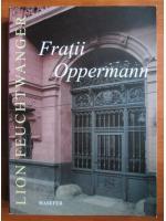 Lion Feuchtwanger - Fratii Oppermann