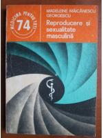 Anticariat: Madeleine Maicanescu Georgescu - Reproducere si sexualitate masculina