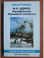 Anticariat: Marcel Petrisor - N. V. Gogol sau paradoxurile literaturii moderne