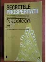 Napoleon Hill - Secretele prosperitatii