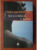 Anticariat: Pedro Juan Gutierrez - Trilogie murdara la Havana