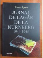 Rozsa Agnes - Jurnal de lagar de la Nurnberg 1944-1945