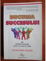 Anticariat: Susan Ford Collins - Bucuria succesului. 10 abilitati esentiale pentru a reusi in viata
