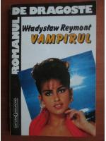 Anticariat: Wladyslaw Reymont - Vampirul