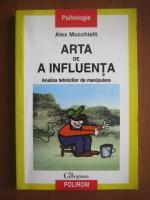 Alex Mucchielli - Arta de a influenta. Analiza tehnicilor de manipulare