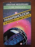 Anticariat: Cristian Negureanu - Parapsihologia si misterele lumii actuale
