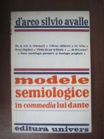 Anticariat: D'arco Silvio Avalle - Modele semiologice in commedia lui Dante