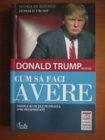 Anticariat: Donald J. Trump - Cum sa faci avere