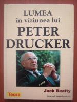 Anticariat: Jack Beatty - Lumea in viziunea lui Peter Drucker
