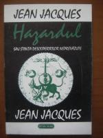 Anticariat: Jean Jacques - Hazardul sau stiinta descoperirilor neprevazute