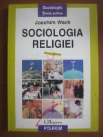 Anticariat: Joachim Wach - Sociologia religiei