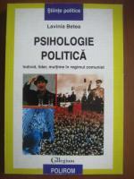 Lavinia Betea - Psihologie politica. Individ, lider, multime in regimul comunist