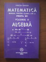 Anticariat: Mircea Ganga - Matematica. Manual pentru clasa a XII-a. Profil M1. Volumul 2, algebra