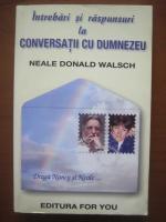 Anticariat: Neale Donald Walsch - Intrebari si raspunsuri la conversatii cu Dumnezeu