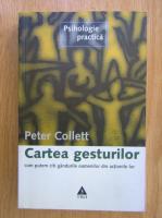 Anticariat: Peter Collett - Cartea gesturilor. Cum putem citi gandurile oamenilor din actiunile lor